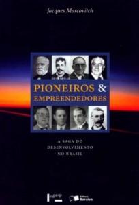Pioneiros e Empreendedores A Saga do Desenvolvimento no Brasil